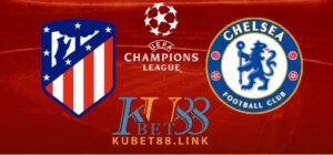 Cùng KUBET phân tích trận đấu giữa Atletico Madrid vs Chelsea