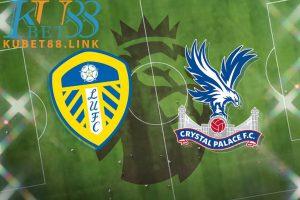 Cùng KUBET phân tích trận đấu Leeds vs Crystal Palace